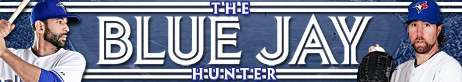 The Blue Jay Hunter - A Toronto Blue Jays Blog